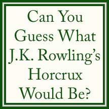 Can You Guess What J.K. Rowling's Horcrux Would Be?