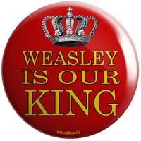 Button that says 'Weasley Is Our King'
